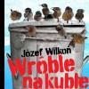 Wróble na kuble - Józef Wilkoń