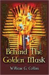 Behind the Golden Mask - William G Collins