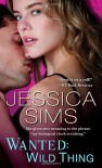 By Jessica Sims Wanted: Wild Thing (Midnight Liaisons) - Jessica Sims