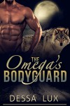 The Omega's Bodyguard: First Time Gay Werewolf Alpha/Omega Romance (The Protection of the Pack Book 1) - Dessa Lux