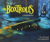The Art of The Boxtrolls - Phil Brotherton, Travis Knight, Tony Stacchi