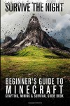 Beginner's Guide to Minecraft: Survive the Night: Minecraft Crafting, Mining & Survival Guide Book - Zack Lancing