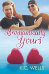 Bromantically Yours - K.C. Wells