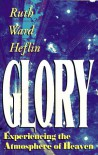 Glory: Experiencing the Atmosphere of Heaven - Ruth Ward Heflin