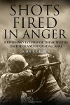 Shots Fired in Anger: A Rifleman's Eye View of the Activities on the Island of Guadalcanal - John B. George