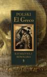 Polski El Greco. Ekstaza św. Franciszka. Niezwykła historia odkrycia i ocalenia obrazu - Katarzyna J. Kowalska