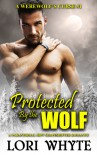 Protected By the Wolf - Lori Whyte