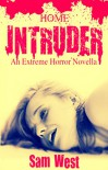 Home Intruder: An Extreme Horror Novella - Sam West