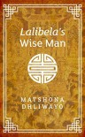 Lalibela's Wise Man - Matshona T. Dhliwayo