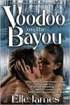 Voodoo on the Bayou - Elle James