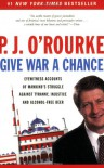 Give War a Chance: Eyewitness Accounts of Mankind's Struggle Against Tyranny, Injustice, and Alcohol-Free Beer - P.J. O'Rourke, Laura Hammond Hough