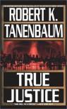 True Justice - Robert K. Tanenbaum
