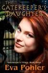 The Gatekeeper's Daughter - Eva Pohler