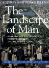 The Landscape of Man: Shaping the Environment from Prehistory to the Present Day - Geoffrey Jellicoe