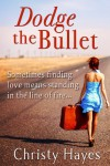 Dodge the Bullet - Christy Hayes