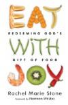 Eat with Joy - Rachel Marie Stone, Norman Wirzba