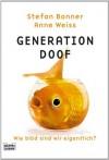 Generation Doof: Wie blöd sind wir eigentlich? - Stefan Bonner, Anne Weiss
