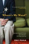 Where's My Wand?: One Boy's Magical Triumph over Alienation and Shag Carpeting - Eric Poole