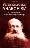 Anarchism: A Collection of Revolutionary Writings - Peter Kropotkin