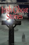 Irish Ghost Stories - Oscar Wilde, Shan F. Bullock, Gerald Griffin, William Maginn, Michael Banim, Herminie Kavanagh, D. R. McAnally, Cecil Frances Alexander, Dorothy Macardl, Forrest Reid, Rosa Mulholland, A. E. Coppard, Daniel Corkery, Douglas Hyde, William Carleton, James Berry, Letitia Mc