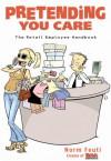 Pretending You Care: The Retail Employee Handbook - Norman Feuti