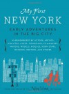 My First New York: Early Adventures in the Big City (As Remembered by Actors, Artists, Athletes, Chefs, Comedians, Filmmakers, Mayors, Models, Moguls, Porn Stars, Rockers, Writers, and Others - New York Magazine