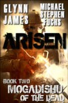 Arisen, Book Two - Mogadishu of the Dead - Glynn James, Michael Stephen Fuchs