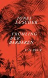 Frühling der Barbaren - Jonas Lüscher