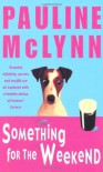 SOMETHING FOR THE WEEKEND - PAULINE MCLYNN