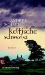 Die keltische Schwester: Roman - Andrea Schacht