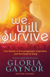 We Will Survive: True Stories of Encouragement, Inspiration, and the Power of Song - Gloria Gaynor, Sue Carswell