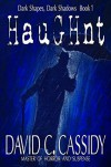 Haughnt: Dark Shapes, Dark Shadows Book 1 (Volume 1) - David C Cassidy, David C Cassidy, Scott Bury