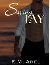 Saving Jay (Breaking Free Book 3) - E.M. Abel