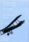 By The Seat of My Pants: A Pilot's Progress From 1917 to 1930 - Dean C. Smith