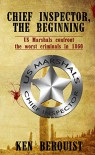 Chief Inspector, the Beginning: US Marshals confront the worst criminals in 1860 - Ken Berquist