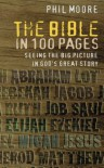 The Bible in 100 Pages: Seeing the Big Picture in God's Great Story - Phil Moore