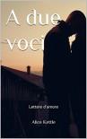A due voci: Lettere d'amore - Alice Kettle
