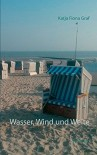 Wasser, Wind und Weite - Katja Fiona Graf