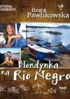 Blondynka na Rio Negro - Beata Pawlikowska