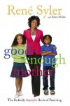 Good-Enough Mother: The Perfectly Imperfect Book of Parenting - René Syler, Karen Moline