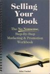 Selling Your Book; the non-nonsense, step-by-step marketing and promotion workbook - John Vonhof