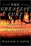 The Greatest Fury: The Battle of New Orleans and the Rebirth of America - William C. Davis
