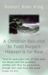 A Christian Rebuttal to Todd Burpo's Heaven is for Real - Robert Alan King