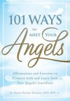101 Ways to Meet Your Angels: Affirmations and Exercises to Connect with and Learn from Your Angelic Guardians - Karen Paolino Correia, Karen Paolino Correia