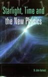 Starlight, Time and the New Physics - John Hartnett