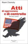 Atti di aggressione e di controllo - Noam Chomsky, Davide A. Danti