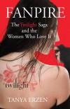 Fanpire: The Twilight Saga and the Women Who Love it - Tanya Erzen