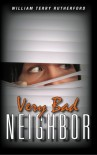 Very Bad Neighbor - William Terry Rutherford