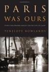 Paris Was Ours - Penelope Rowlands