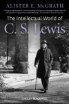 The Intellectual World of C. S. Lewis - Alister E. McGrath